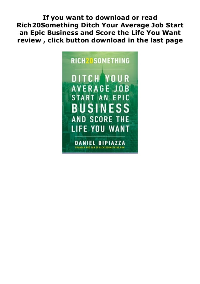 If you want to download or read Rich20Something Ditch Your Average Job Start an Epic Business and Score the Life You Want ...