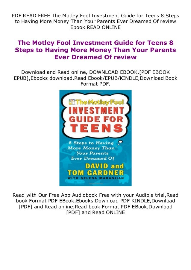 PDF READ FREE The Motley Fool Investment Guide for Teens 8 Steps to Having More Money Than Your Parents Ever Dreamed Of re...