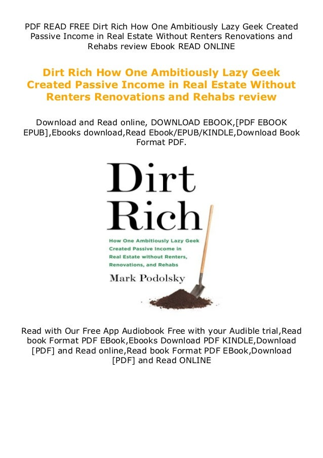 PDF READ FREE Dirt Rich How One Ambitiously Lazy Geek Created Passive Income in Real Estate Without Renters Renovations an...