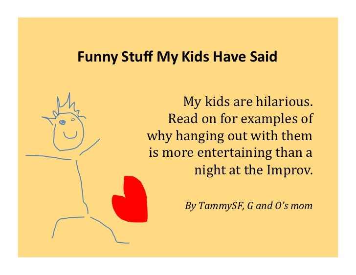 Funny	  Stuff	  My	  Kids	  Have	  Said	                          My	  kids	  are	  hilarious.	  	                        R...