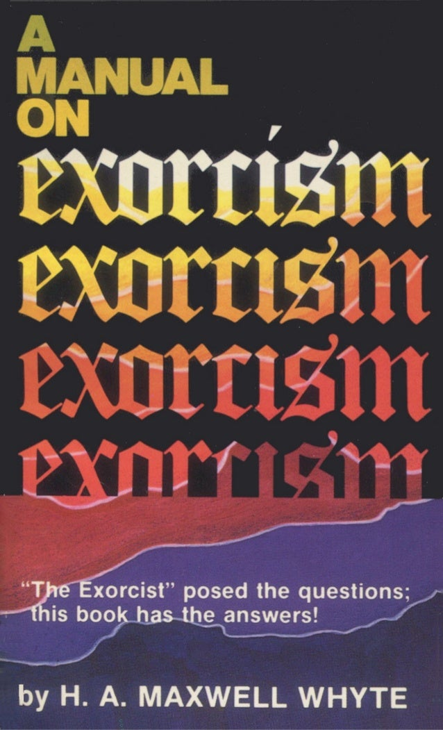A manual on exorcism by h a maxwell whyte is exorcism for today the furor created by the exorcist has raised many solutioingenieria Gallery