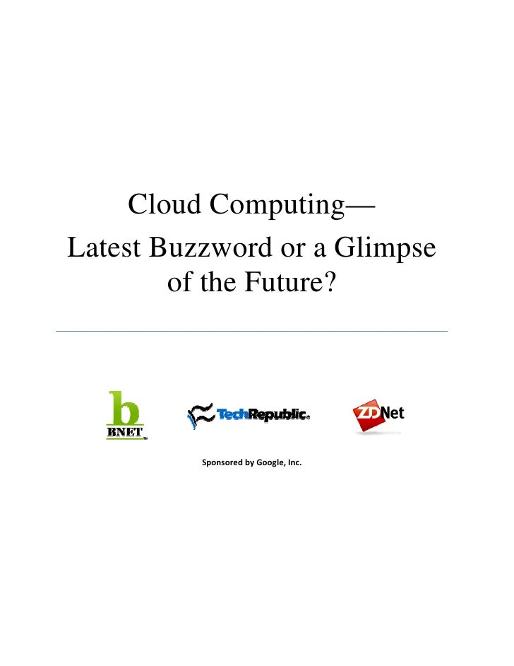 Cloud Computing— Latest Buzzword or a Glimpse         of the Future?               Sponsored by Google, Inc.