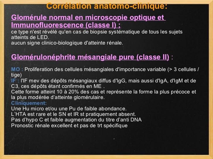 Corrélation anatomo-clinique: Glomérule normal en microscopie optique et  Immunofluorescence (classeI);   ce type n'est ...