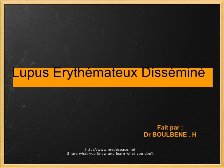 Lupus Erythémateux Disséminé Fait par : Dr BOULBENE . H http://www.medespace.net Share what you know and learn what you do...