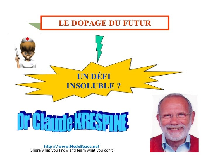 LE DOPAGE DU FUTUR UN DÉFI INSOLUBLE ? http://www.MedeSpace.net Share what you know and learn what you don't