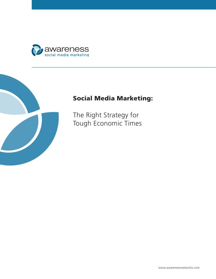Social Media Marketing:  The Right Strategy for Tough Economic Times                               www.awarenessnetworks.c...