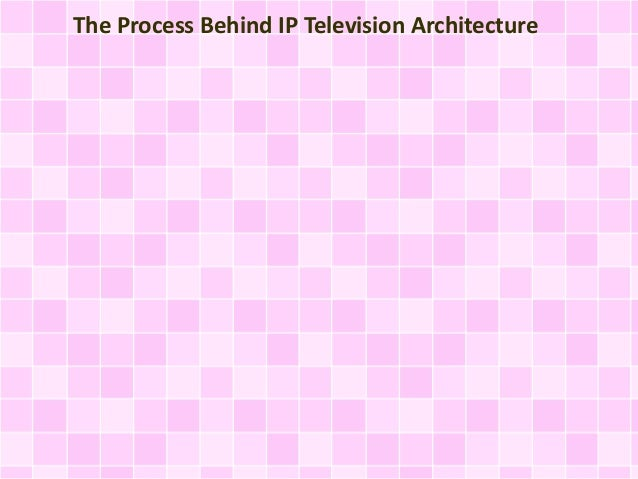 The Process Behind IP Television Architecture