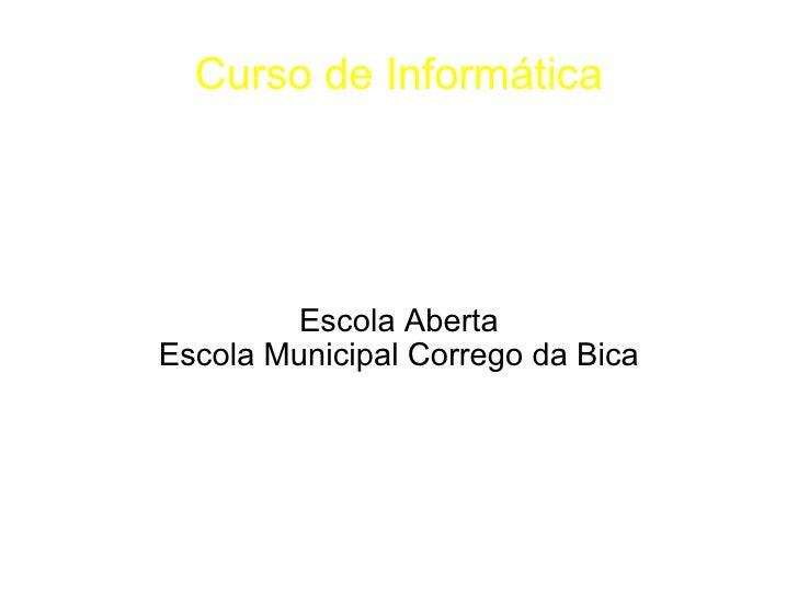 Curso de Informática Escola Aberta Escola Municipal Corrego da Bica