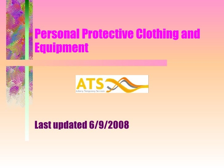 Personal Protective Clothing and Equipment Last updated 6/9/2008