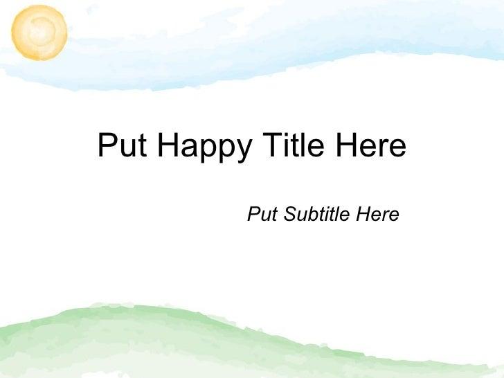 Put Happy Title Here Put Subtitle Here