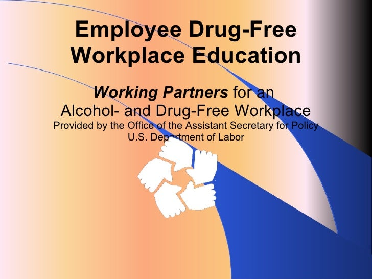 Employee Drug-Free Workplace Education Working Partners  for an  Alcohol- and Drug-Free Workplace Provided by the Office o...