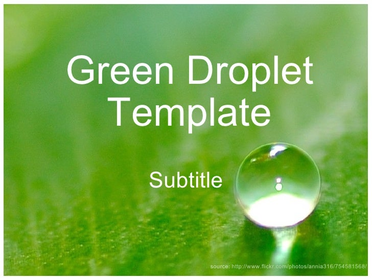 Green Droplet Template Subtitle source:  http://www.flickr.com/photos/annia316/754581568/
