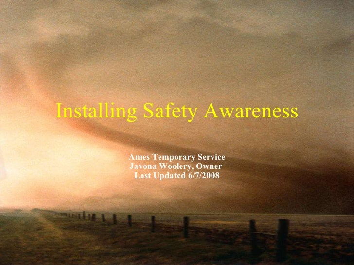 Installing Safety Awareness Ames Temporary Service Javona Woolery, Owner  Last Updated 6/7/2008