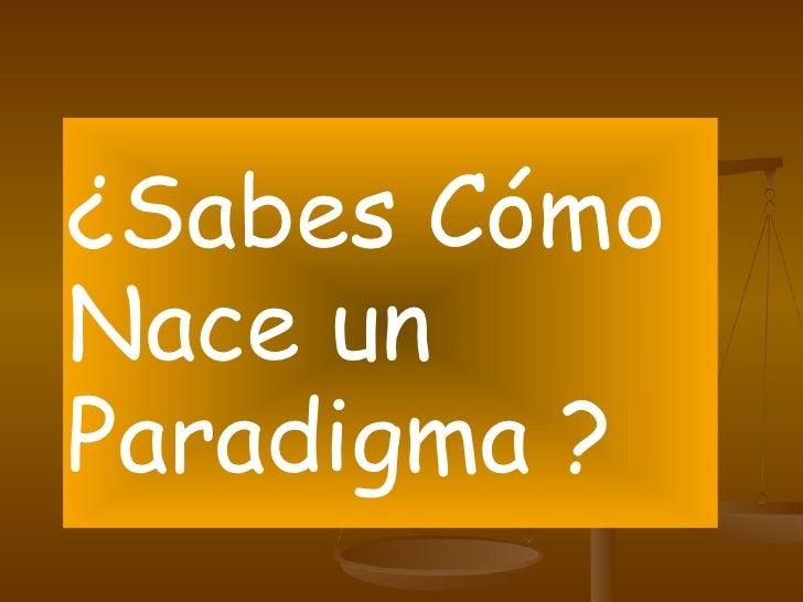 ¿Sabes Cómo Nace un Paradigma ?