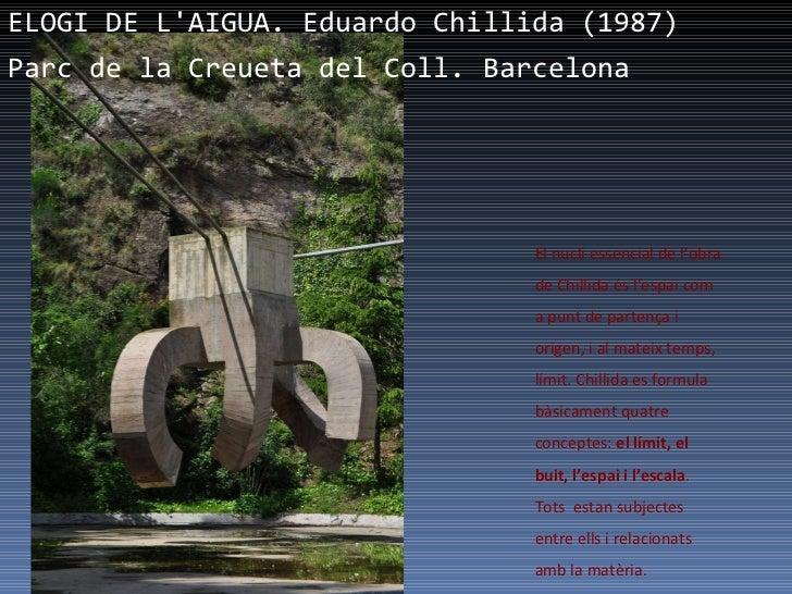 ELOGI DE L'AIGUA. Eduardo Chillida (1987)  Parc de la Creueta del Coll. Barcelona   El nucli essencial de l'obra de Chilli...