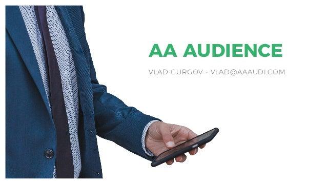 VLAD GURGOV - VLAD@AAAUDI.COM AA AUDIENCE