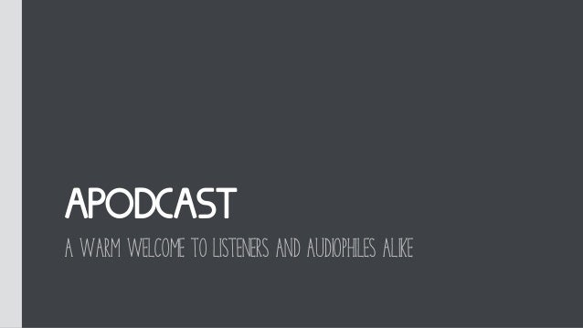 Apodcast A warm welcome to listeners and audiophiles alike