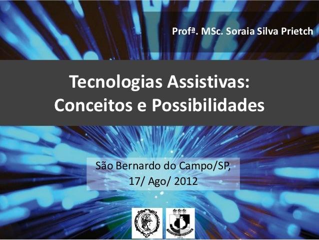 Profª. MSc. Soraia Silva Prietch Tecnologias Assistivas:Conceitos e Possibilidades     São Bernardo do Campo/SP,          ...
