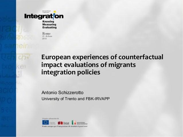 European experiences of counterfactual impact evaluations of migrants integration policies Antonio Schizzerotto University...