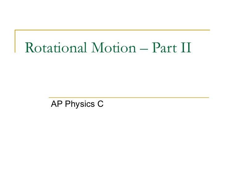 Rotational Motion – Part II AP Physics C
