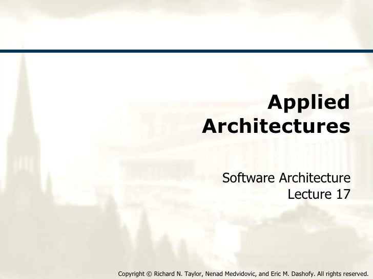 Applied Architectures Software Architecture Lecture 17