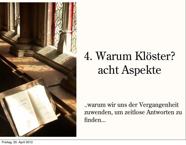 4. Warum Klöster?                             acht Aspekte                          ..warum wir uns der Vergangenheit     ...