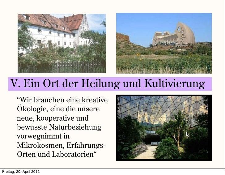 """V. Ein Ort der Heilung und Kultivierung         """"Wir brauchen eine kreative         Ökologie, eine die unsere         neue..."""