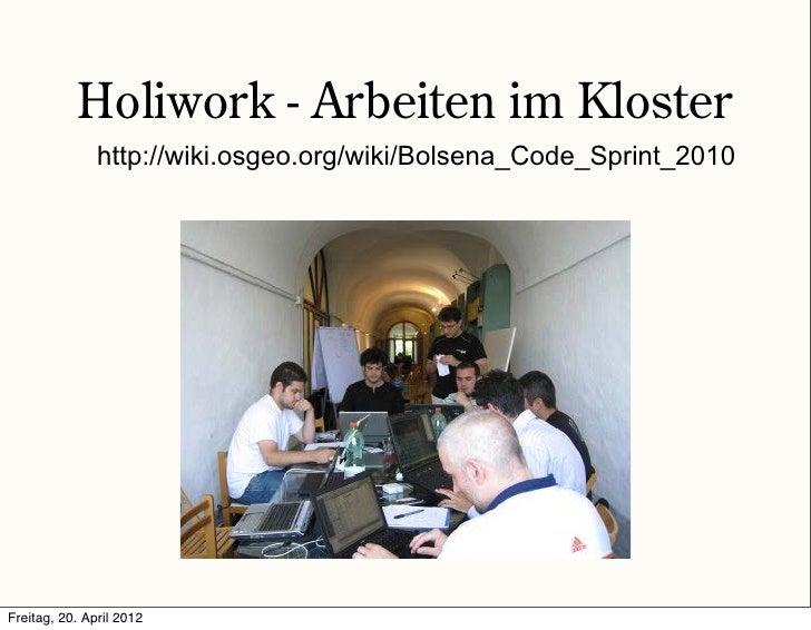 Holiwork - Arbeiten im Kloster               http://wiki.osgeo.org/wiki/Bolsena_Code_Sprint_2010Freitag, 20. April 2012