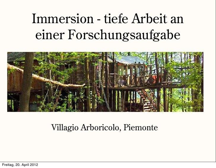 Immersion - tiefe Arbeit an                    einer Forschungsaufgabe                          Villagio Arboricolo, Piemo...