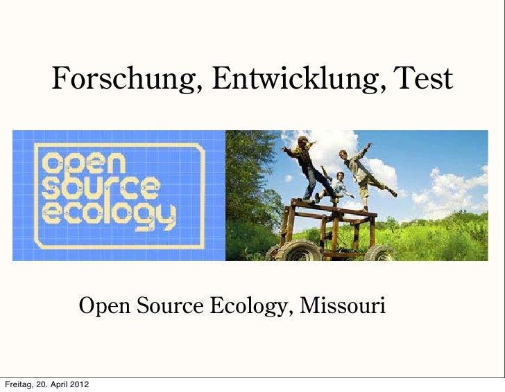 Forschung, Entwicklung, Test                    Open Source Ecology, MissouriFreitag, 20. April 2012