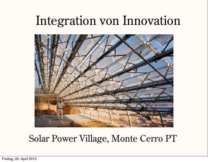 Integration von Innovation                 Solar Power Village, Monte Cerro PTFreitag, 20. April 2012