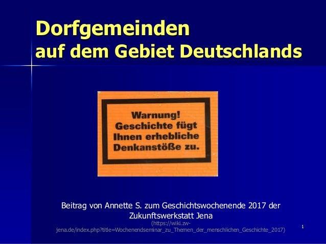 Dorfgemeinden auf dem Gebiet Deutschlands 1 Beitrag von Annette S. zum Geschichtswochenende 2017 der Zukunftswerkstatt Jen...