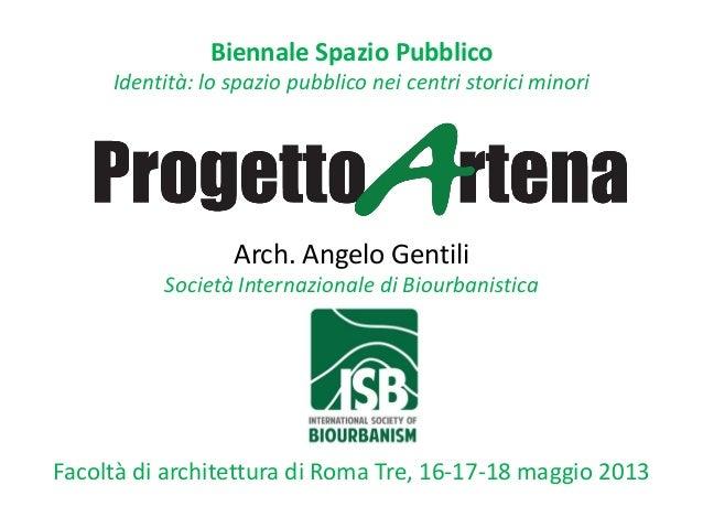 Biennale Spazio PubblicoIdentità: lo spazio pubblico nei centri storici minoriArch. Angelo GentiliSocietà Internazionale d...