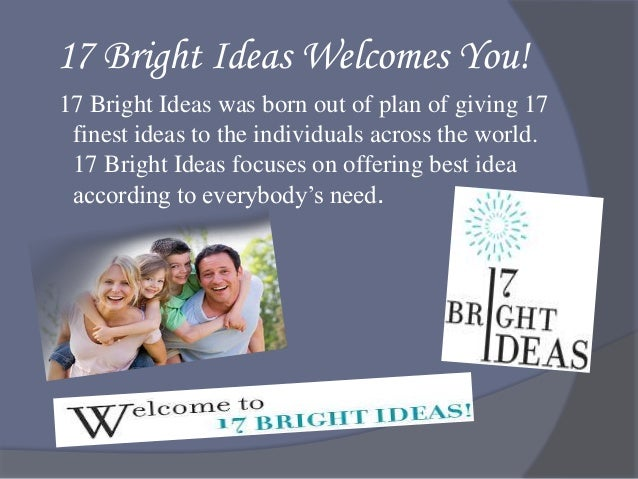 17 Bright Ideas Welcomes You! 17 Bright Ideas was born out of plan of giving 17 finest ideas to the individuals across the...