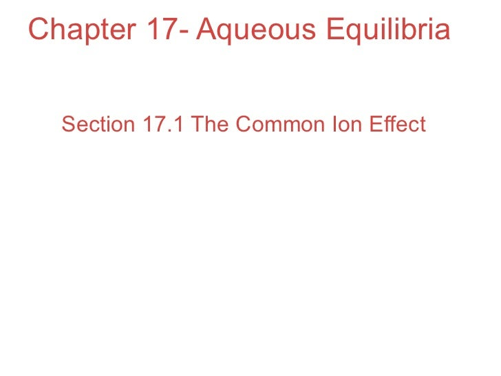 Chapter 17- Aqueous Equilibria     Section 17.1 The Common Ion Effect
