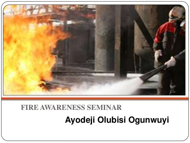 FIRE AWARENESS SEMINAR Ayodeji Olubisi Ogunwuyi