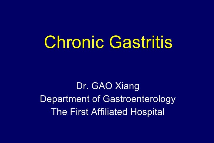 Chronic Gastritis Dr. GAO Xiang Department of Gastroenterology The First Affiliated Hospital