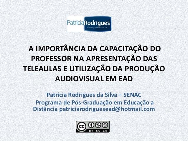 A IMPORTÂNCIA DA CAPACITAÇÃO DO PROFESSOR NA APRESENTAÇÃO DAS TELEAULAS E UTILIZAÇÃO DA PRODUÇÃO AUDIOVISUAL EM EAD Patric...