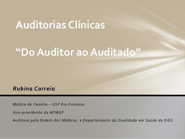 """Auditorias Clínicas """"Do Auditor ao Auditado""""Rubina CorreiaMédica de Família – USF Ria FormosaVice-presidente da APMGFAudit..."""