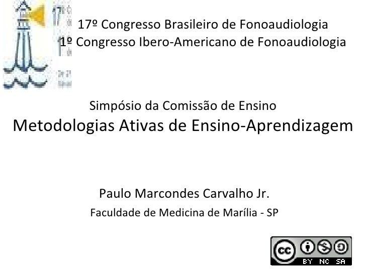 17º Congresso Brasileiro de Fonoaudiologia 1º Congresso Ibero-Americano de Fonoaudiologia Paulo Marcondes Carvalho Jr. Fac...