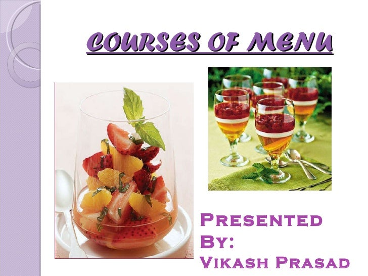 COURSES OF MENU Presented By: Vikash Prasad