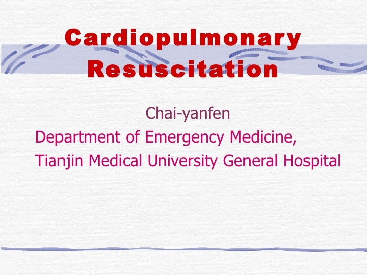 Cardiopulmonary Resuscitation Chai-yanfen Department of Emergency Medicine, Tianjin Medical University General Hospital