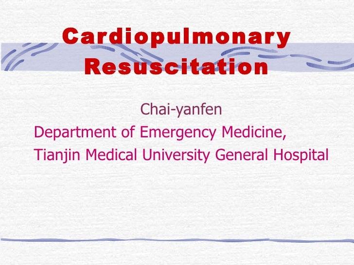 Cardiopulmonary Resuscitation Chai-yanfen Department of Emergency Medicine, Tianjin Medical University General Hospital
