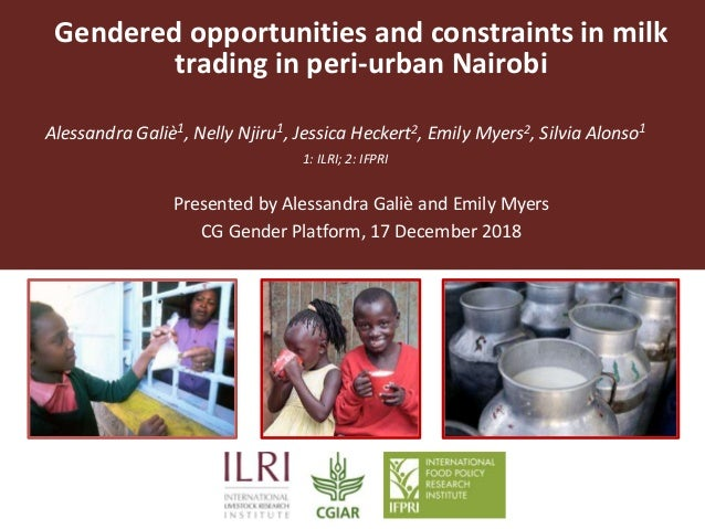 Gendered opportunities and constraints in milk trading in peri-urban Nairobi Alessandra Galiè1, Nelly Njiru1, Jessica Heck...