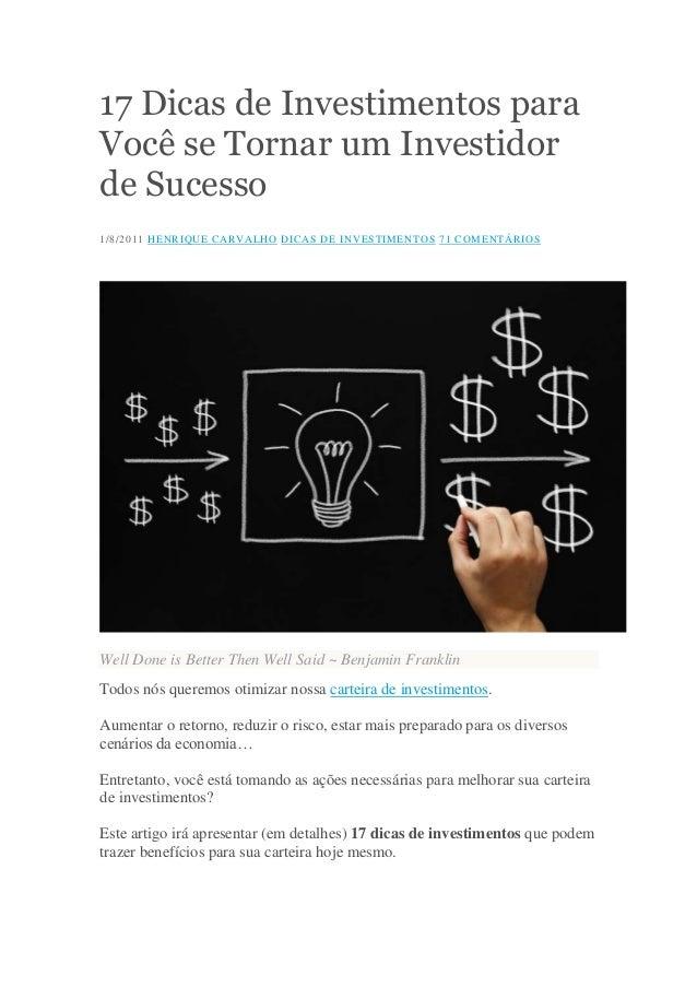 17 Dicas de Investimentos para Você se Tornar um Investidor de Sucesso 1/8/2011 HENRIQUE CARVALHO DICAS DE INVESTIMENTOS 7...