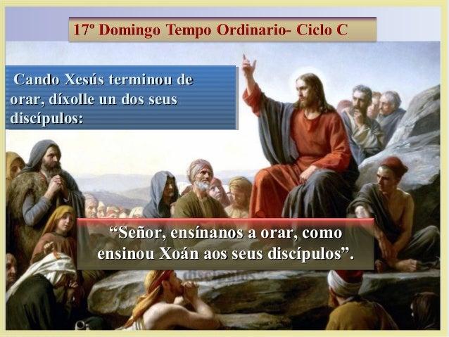 Cando Xesús terminou deCando Xesús terminou de orar, díxolle un dos seusorar, díxolle un dos seus discípulos:discípulos: C...