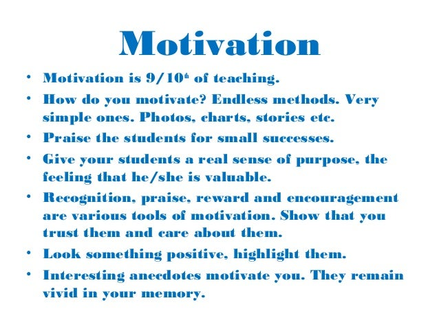 role of teachers in motivating students Teachers' role in motivating students to be awed by books shamala ramakresinin t he school environment provides opportunities jacobs and swinyard.