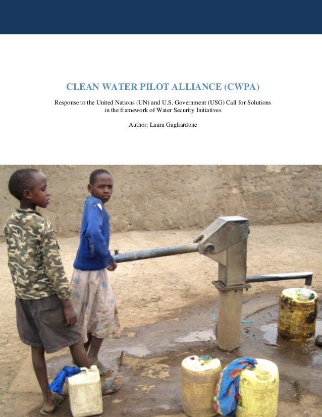 CLEAN WATER PILOT ALLIANCE (CWPA) Response to the United Nations (UN) and U.S. Government (USG) Call for Solutions in the ...