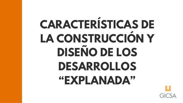 """CARACTERÍSTICAS DE LA CONSTRUCCIÓN Y DISEÑO DE LOS DESARROLLOS """"EXPLANADA"""""""