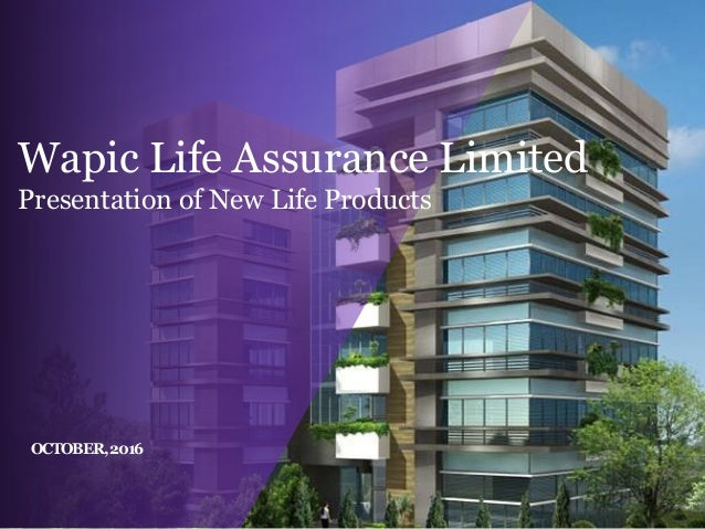 Risk Insured, Rest Assured Proprietary & Confidential OCTOBER,2016 Wapic Life Assurance Limited Presentation of New Life P...